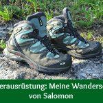 Wanderausrüstung: Meine Wanderschuhe von Salomon