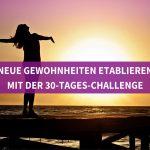 Neue Gewohnheiten etablieren mit der 30-Tages-Challenge