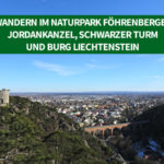 Wandern im Naturpark Föhrenberge – Jordankanzel, Schwarzer Turm und Burg Liechtenstein