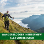 Wanderblogger im Interview #5: Alex von BergReif