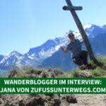 Wanderblogger im Interview #4: Jana von ZuFussUnterwegs.com