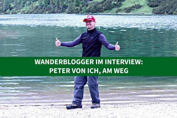 Wanderblogger im Interview #2: Peter von Ich, am Weg