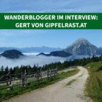 Wanderblogger im Interview #3: Gert von gipfelrast.at
