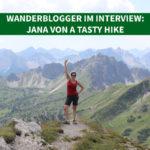 Wanderblogger im Interview #8: Jana von A Tasty Hike